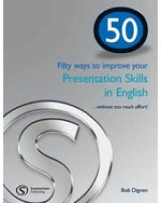 50 Ways to Improve Your Presentation Skills - Dignen, Bob