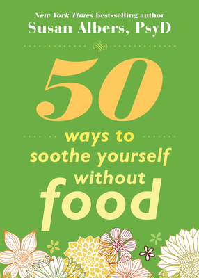 50 Ways to Soothe Yourself Without Food - Albers, Susan, PsyD