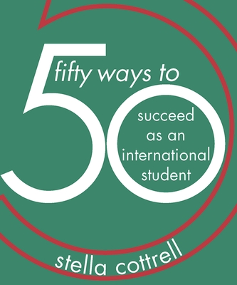 50 Ways to Succeed as an International Student - Cottrell, Stella