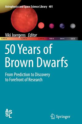 50 Years of Brown Dwarfs: From Prediction to Discovery to Forefront of Research - Joergens, Viki (Editor)