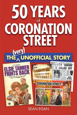 50 Years of Coronation Street: The (Very) Unofficial Story - Egan, Sean
