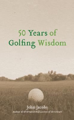 50 Years of Golfing Wisdom - Jacobs, John, and Newell, Steve