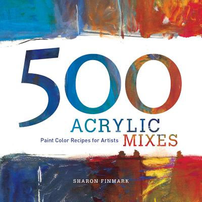 500 Acrylic Mixes: Paint Color Recipes for Artists - Finmark, Sharon