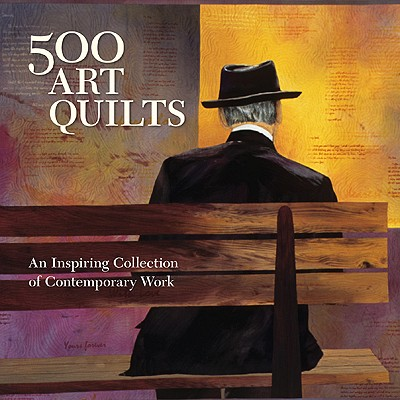 500 Art Quilts: An Inspiring Collection of Contemporary Work - Hemachandra, Ray (Editor), and Hale, Julie (Editor)