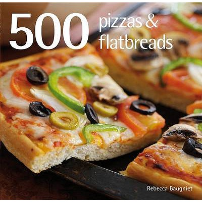 500 Pizzas and Flatbreads - Baugniet, Rebecca
