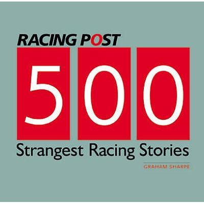 500 Strangest Racing Stories - Sharpe, Graham