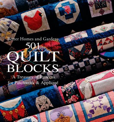 501 Quilt Blocks a Treasury of Patterns for Patchwork and Applique - Better Homes and Gardens