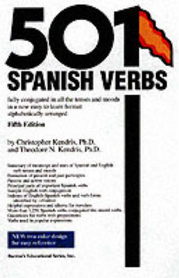 501 Spanish Verbs: Fully Conjugated In All The Tenses In A New Easy-To-Learn Format Alphabetically Arranged - Kendris Ph D, Christopher, and Kendris Ph D, Theodore N
