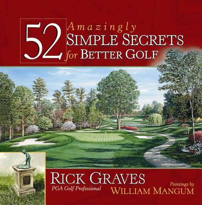 52 Amazingly Simple Secrets for Better Golf - Graves, Rick