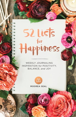 52 Lists For Happiness: Weekly Journaling Inspiration for Positivity, Balance, and Joy - Seal, Moorea