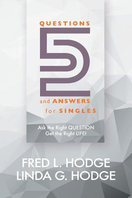 52 Questions & Answers for Singles: Ask the Right Question, Get the Right Life - Hodge, Fred L, and Hodge, Linda G, and Scott, Penny (Editor)