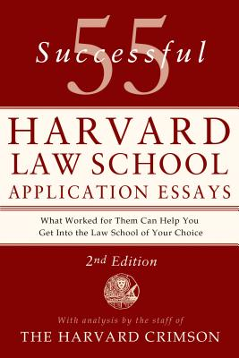 55 Successful Harvard Law School Application Essays: With Analysis by the Staff of the Harvard Crimson - Staff of the Harvard Crimson