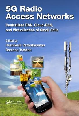 5G Radio Access Networks: Centralized RAN, Cloud-RAN and Virtualization of Small Cells - Venkataraman, Hrishikesh (Editor), and Trestian, Ramona (Editor)