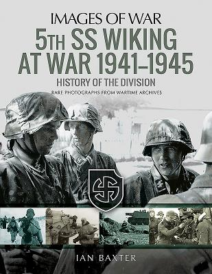 5th SS Division Wiking at War 1941-1945: History of the Division: Rare Photographs from Wartime Archives - Baxter, Ian