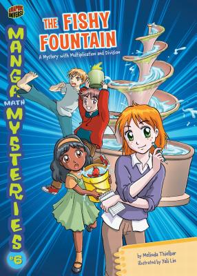 6 the Fishy Fountain: A Mystery with Multiplication and Division - Thielbar, Melinda, and Lin, Yali (Illustrator)