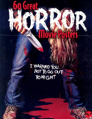 60 Great Horror Movie Posters: Volume 19 of the Illustrated History of Movies Through Posters - Hershenson, Bruce, and Allen, Richard, Professor