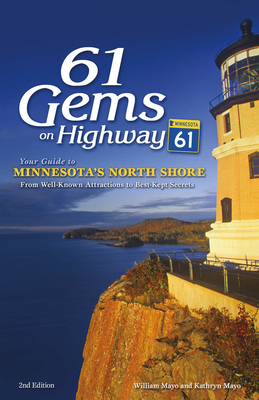 61 Gems on Highway 61: Your Guide to Minnesota's North Shore, from Well-Known Attractions to Best-Kept Secrets - Mayo, William, and Mayo, Kathryn