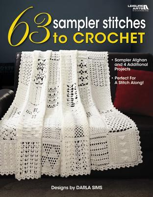 63 Sampler Stitches to Crochet: Sampler Afghan and 4 Additional Projects: Perfect for a Stitch Along - Sims, Darla, and Darla Sims