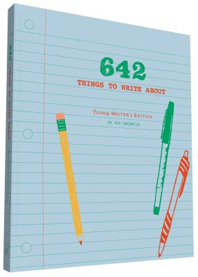642 Things to Write About: Young Writer's Edition - 826 Valencia