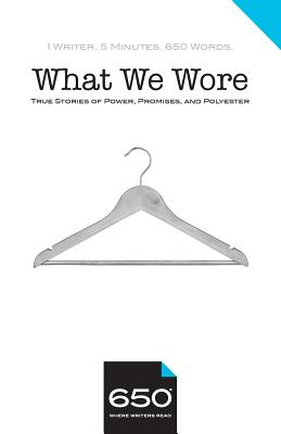 650 - What We Wore: True Stories of Power, Promises, and Polyester - Bastis, Kathleen Bennett, and Casapini, Ann, and Edelson, Lynn