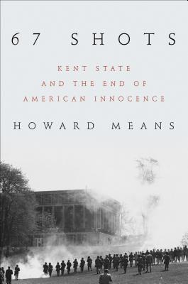 67 Shots: Kent State and the End of American Innocence - Means, Howard