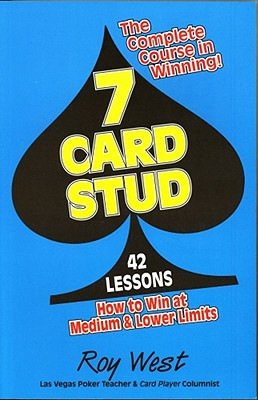 7-Card Stud: 42 Lessons How to Win at Medium & Lower Limits - Warren, Ken, and West, Roy