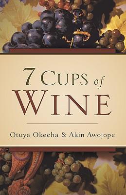 7 Cups of Wine - Okecha, Otuya, and Awojope, Akin
