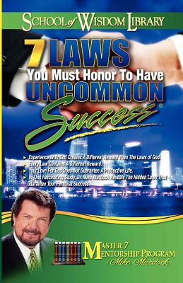 7 Laws You Must Honor to Have Uncommon Success - Murdoch, Mike