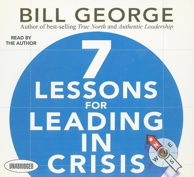 7 Lessons for Leading in Crisis - George, Bill
