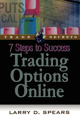 7 Steps to Success Trading Options Online - Spears, Larry D