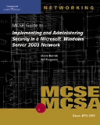 70-299 MCSE Guide to Implementing and Administering Security in a Microsoft Windows Server 2003 Network - Barrett, Diane, and Ferguson, Bill