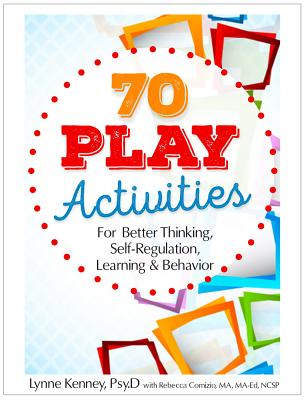 70 Play Activities for Better Thinking, Self-Regulation, Learning & Behavior - Kenney, Lynne, and Comizio, Rebecca