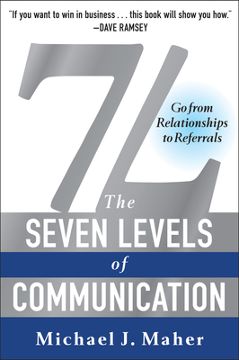 7L: The Seven Levels of Communication: Go from Relationships to Referrals - Maher, Michael J