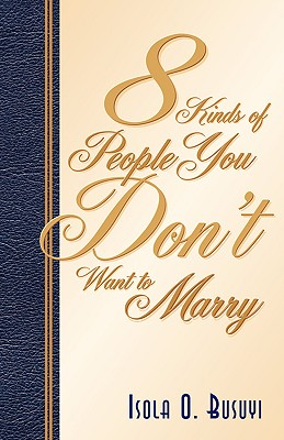 8 Kinds of People You Don't Want to Marry - Busuyi, Isola O, Dr.