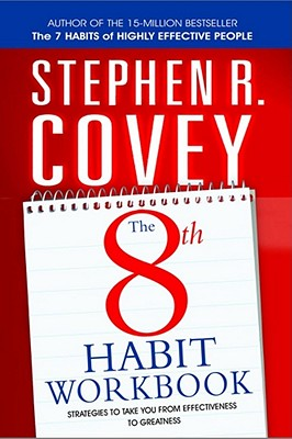 8th Habit Personal Workbook: Strategies to Take You from Effectiveness to Greatness - Covey, Stephen R.