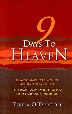 9 Days to Heaven: How to Make Everlasting Meaning of Your Life - O'Driscoll, Teresa