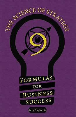 9 Formulas for Competitive Business Success: The Science of Strategy - Gagliardi, Gary