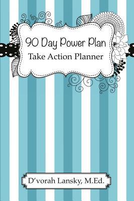 90 Day Power Plan: Take Action Planner - Lansky, D'Vorah