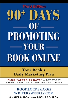 90+ Days of Promoting Your Book Online: Your Book's Daily Marketing Plan - THIRD EDITION - Hoy, Angela J, and Hoy, Richard D