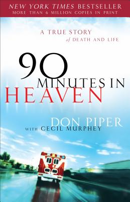 90 Minutes in Heaven: A True Story of Death & Life - Piper, Don