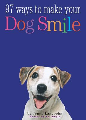 97 Ways to Make a Dog Smile - Langbehn, Jenny