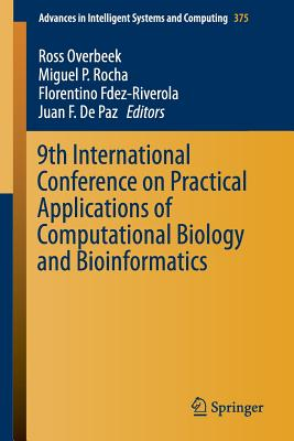 9th International Conference on Practical Applications of Computational Biology and Bioinformatics - Overbeek, Ross (Editor), and Rocha, Miguel P (Editor), and Fdez-Riverola, Florentino (Editor)