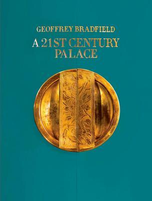 A 21st Century Palace - Bradfield, Geoffrey, and Arango, Jorge S.