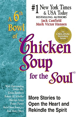 A 6th Bowl of Chicken Soup for the Soul - Canfield, Jack, and Hansen, Mark Victor
