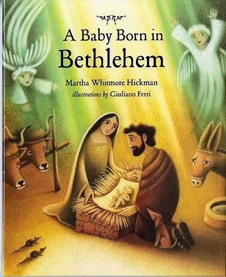 A Baby Born in Bethlehem - Hickman, Martha Whitmore