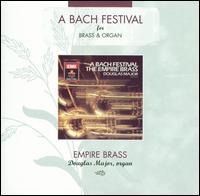A Bach Festival for Brass & Organ - Douglas Major (organ); Empire Brass (brass ensemble)