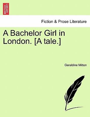 A Bachelor Girl in London. [A Tale.] - Mitton, Geraldine Edith
