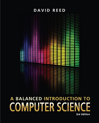 A Balanced Introduction to Computer Science - Reed, David
