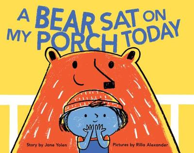 A Bear Sat on My Porch Today: (story Books for Kids, Childrens Books with Animals, Friendship Books, Inclusivity Book) - Yolen, Jane