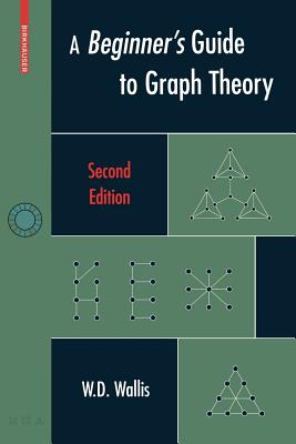 A Beginner's Guide to Graph Theory - Wallis, W D
